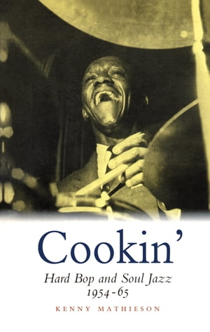 Cookin': Hard Bop and Soul Jazz 1954-65 Hard Bop and Soul Jazz 1954-65