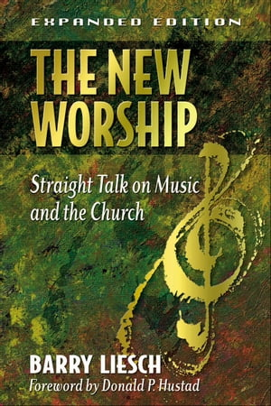 The New Worship Straight Talk on Music and the Church