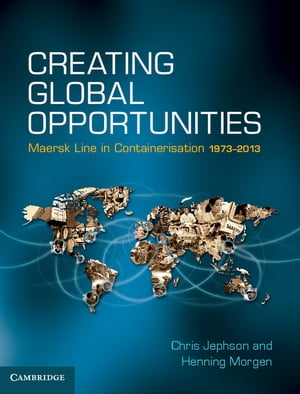 Creating Global Opportunities Maersk Line in Containerisation 1973?2013