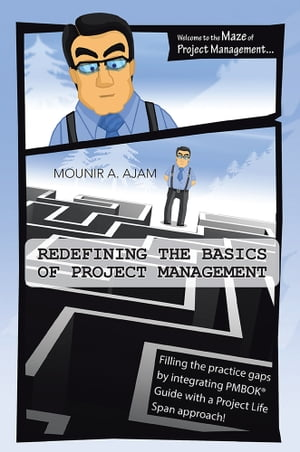 Redefining the Basics of Project Management Filling the practice gaps by integrating PMBOK� Guide with a Project Life Span approach!