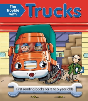 The Trouble with Trucks First Reading Books for 3 to 5 Year Olds