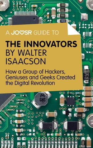 A Joosr Guide to... The Innovators by Walter Isaacson: How a Group of Hackers, Geniuses and Geeks Cr