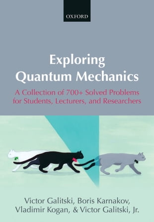 Exploring Quantum Mechanics: A Collection of 700  Solved Problems for Students, Lecturers, and Researchers
