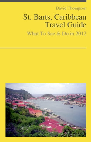 Saint Barts,  Caribbean Guide - What To See & Do