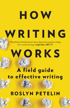 How Writing Works A field guide to effective writing