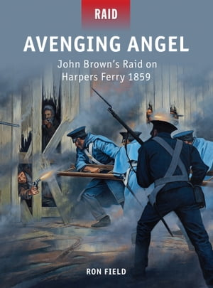Avenging Angel John Brown?s Raid on Harpers Ferry 1859