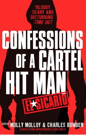 El Sicario Confessions of a Cartel Hit Man