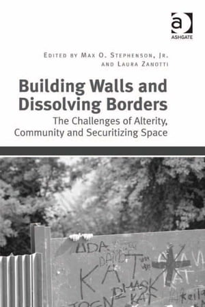 Building Walls and Dissolving Borders The Challenges of Alterity,  Community and Securitizing Space