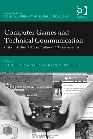 Computer Games and Technical Communication Critical Methods and Applications at the Intersection