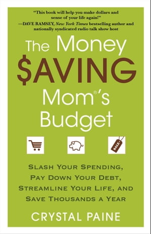 The Money Saving Mom's Budget Slash Your Spending,  Pay Down Your Debt,  Streamline Your Life,  and Save Thousands a Year