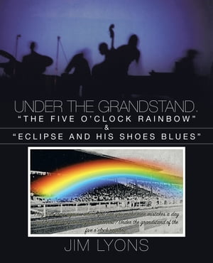 """Under The Grandstand """"The Five O?clock Rainbow? & ?Eclipse and His Shoes Blues?"""