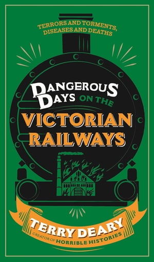 Dangerous Days on the Victorian Railways Feuds,  Frauds,  Robberies and Riots