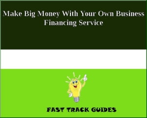 Make Big Money With Your Own Business Financing Service