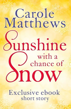 Sunshine,  with a Chance of Snow A twenty-minute treat from Carole Matthews