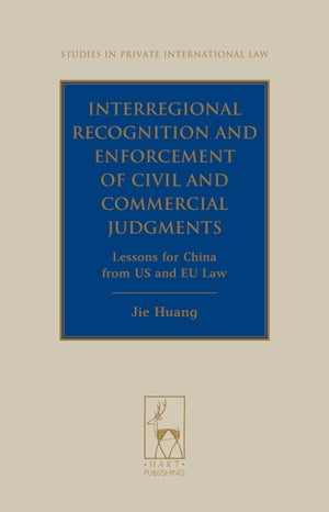 Interregional Recognition and Enforcement of Civil and Commercial Judgments Lessons for China from US and EU Law