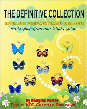The Definitive Collection: English Prepositions Solved - 300+ Real-World Examples!