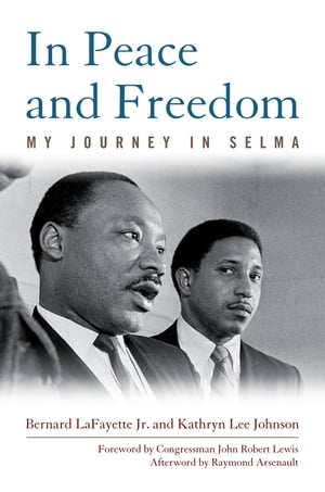 In Peace and Freedom My Journey in Selma