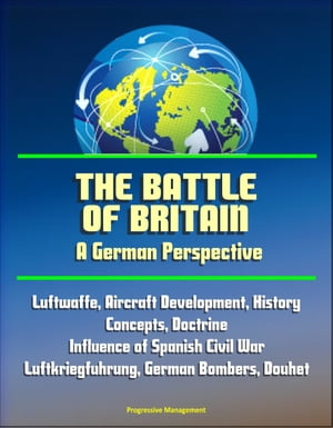 The Battle of Britain: A German Perspective - Luftwaffe,  Aircraft Development,  History,  Concepts,  Doctrine,  Influence of Spanish Civil War,  Luftkriegf