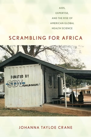 Scrambling for Africa AIDS,  Expertise,  and the Rise of American Global Health Science