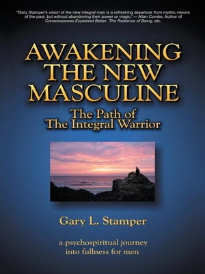 Awakening the New Masculine The Path of the Integral Warrior