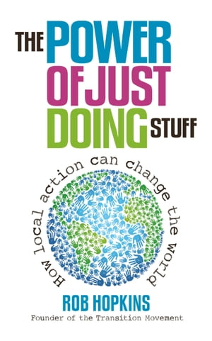 The Power of Just Doing Stuff How Local Action Can Change the World