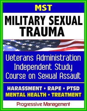 Military Sexual Trauma (MST) - Veterans Administration Independent Study Course,  Assault,  Harassment,  Rape,  Medical Guidelines,  Compensation,  PTSD,  Re