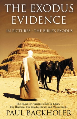 The Exodus Evidence In Pictures - The Bible's Exodus,  The Hunt for Ancient Israel in Egypt,  The Red Sea,  The Exodus Route and Mount Sinai What Archaeo
