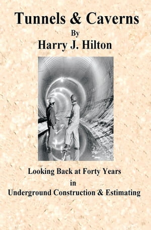 Tunnels & Caverns Looking Back at Forty Years In Underground Construction & Estimating