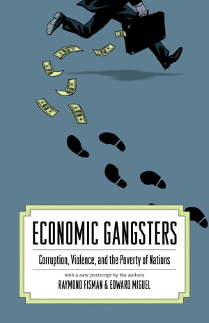 Economic Gangsters Corruption,  Violence,  and the Poverty of Nations