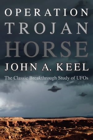 OPERATION TROJAN HORSE The Classic Breakthrough Study of UFOs
