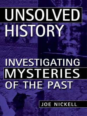 Unsolved History Investigating Mysteries of the Past