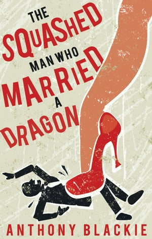 The Squashed Man Who Married a Dragon A True Story: Henpecked to Happiness