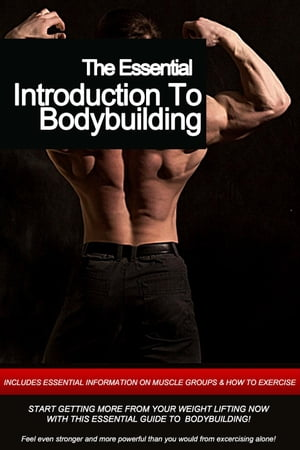 The Essential: Introduction To Bodybuilding