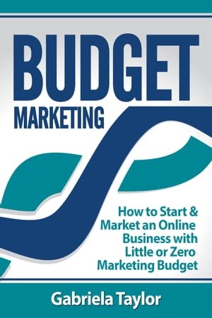 Budget Marketing: How to Start & Market an Online Business with Little or Zero Marketing Budget