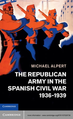 The Republican Army in the Spanish Civil War,  1936?1939
