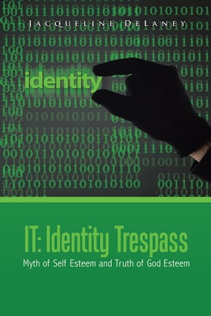 IT: Identity Trespass Myth of Self Esteem and Truth of God Esteem