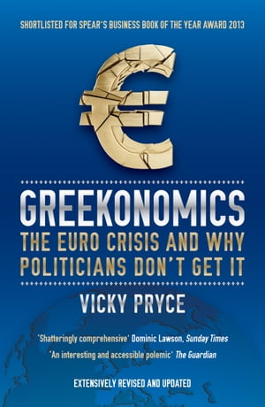 Greekonomics The Euro Crisis and Why Politicians Don't Get It