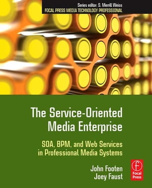 The Service-Oriented Media Enterprise SOA,  BPM,  and Web Services in Professional Media Systems