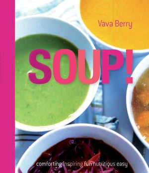 Soup fresh,  healthy recipes bursting with seasonal flavour