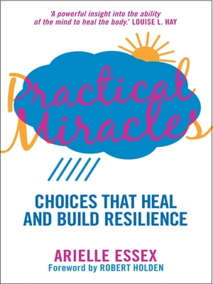 Practical Miracles Choices That Heal & Build Resilience