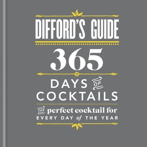Difford's Guide: 365 Days of Cocktails The perfect cocktail for every day of the year