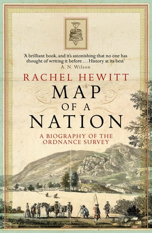 Map Of A Nation: A Biography Of The Ordnance Survey A Biography Of The Ordnance Survey