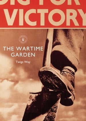 The Wartime Garden Digging for Victory