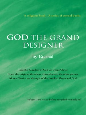 GOD THE GRAND DESIGNER Visit the Kingdom of God via Jesus Christ Know the origin of the aliens who colonized the other planets Mount Sinai ? not the t
