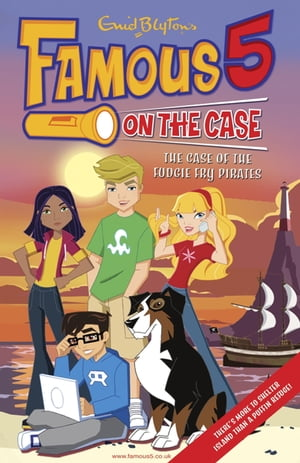 Famous 5 on the Case: Case File 1 : The Case of the Fudgie Fry Pirates