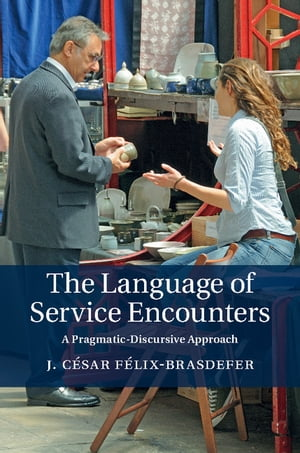 The Language of Service Encounters A Pragmatic-Discursive Approach