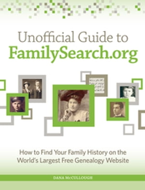 Unofficial Guide to FamilySearch.org How to Find Your Family History on the Largest Free Genealogy Website