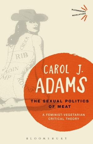 The Sexual Politics of Meat A Feminist-Vegetarian Critical Theory