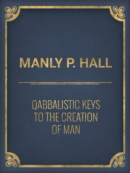 Qabbalistic Keys to the Creation of Man