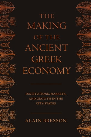 The Making of the Ancient Greek Economy Institutions,  Markets,  and Growth in the City-States